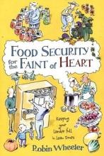 Wheeler, Robin Food Security for the Faint of Heart
