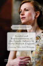 Kusunoki, Akiko Gender and Representations of the Female Subject in Early Modern England
