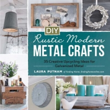 Laura Putnam DIY Rustic Modern Metal Crafts