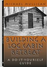 Mulligan, Michael Building a Log Cabin Retreat