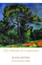 Giono, Jean The Solitude of Compassion