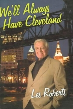 Roberts, Les We`ll Always Have Cleveland