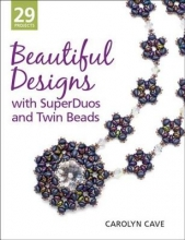 Carolyn B. Cave Beautiful Designs with SuperDuos and Twin Beads