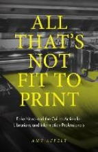 Amy Affelt,All That`s Not Fit to Print