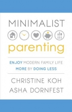 Christine K. Koh,   Asha Dornfest Minimalist Parenting