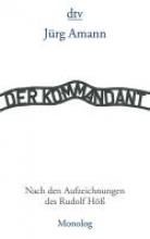 Amann, Jürg Der Kommandant - Nach den Aufzeichnungen des Rudolf Höß