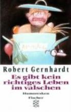 Gernhardt, Robert Es gibt kein richtiges Leben im valschen