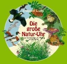 Die große Natur-Uhr. Das Jahr der Vögel, der Wiese und des Waldes