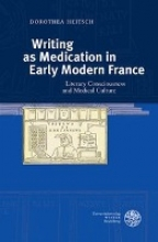 Heitsch, Dorothea Writing as Medication in Early Modern France