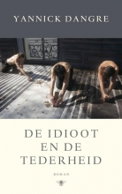 Yannick  Dangre De idioot en de tederheid