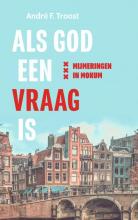André F. Troost , Als God een vraag is