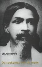 Sri Aurobindo , De toekomst van de mens