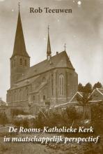 Rob T.S.M. Teeuwen , De Rooms-Katholieke Kerk in maatschappelijk perspectief