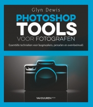 Glyn Dewis , Photoshop Tools voor Fotografen