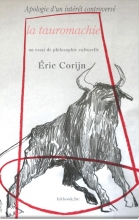 Eric Corijn , Apologie d'un intérêt controversé la tauromachie