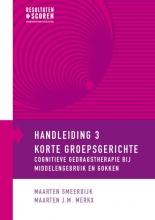 Maarten  Smeerdijk, Maarten J.M.  Merkx Handleiding 3 korte groepsgerichte CGT bij middelengebruik en gokken