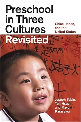 Joseph Tobin,   Yeh Hsueh,   Mayumi Karasawa,Preschool in Three Cultures Revisited