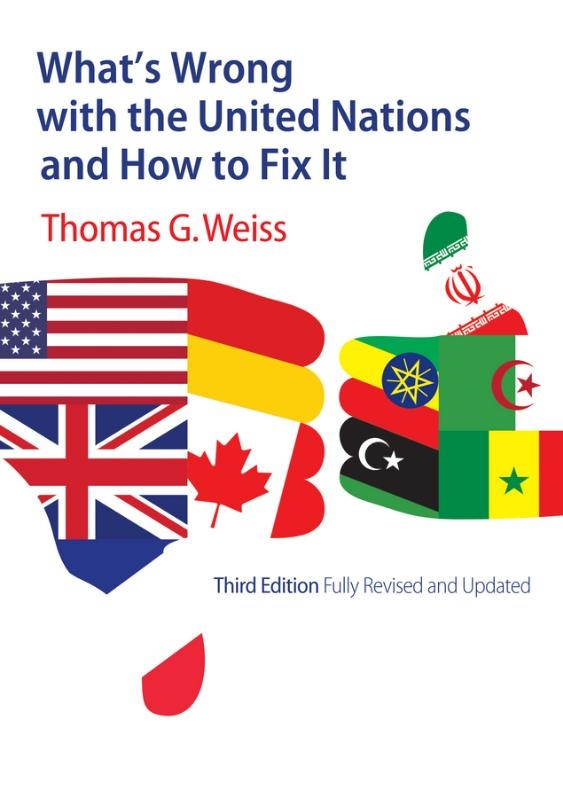 Thomas G. Weiss,What`s Wrong with the United Nations and How to Fix It