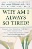 Gittleman, Ann Louise,   Smith, Melissa Diane,Why Am I Always So Tired?