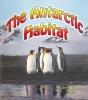 Aloian, Molly,   Kalman, Bobbie,The Antarctic Habitat