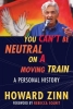 Zinn Howard,You Can't Be Neutral on a Moving Train