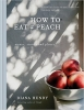 <b>Henry Diana</b>,How to Eat a Peach