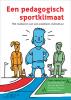 Arnold  Bronkhorst, Jens van der Kerk, Nicolette  Schipper-van Veldhoven,Een pedagogisch sportklimaat