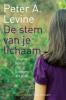 <b>Peter A.Levine</b>,De stem van je lichaam