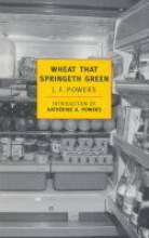 Powers, J. F. Wheat That Springeth Green