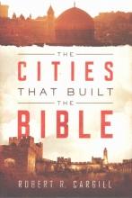Robert R. Cargill The Cities That Built The Bible