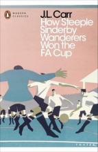 Carr, J.L. How Steeple Sinderby Wanderers Won the F.A. Cup