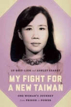 Lu, Hsiu-Lien My Fight for a New Taiwan