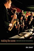 Stewart, Alex Making the Scene - Contemporary New York City Big Band Jazz
