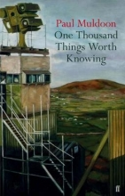 Paul Muldoon One Thousand Things Worth Knowing