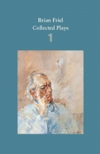 Friel, Brian Brian Friel: Collected Plays - Volume 1