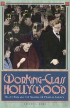Ross, Steven J. Working-Class Hollywood - Silent Film and the Shaping of Class in America