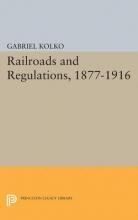Kolko, Gabriel Railroads and Regulations, 1877-1916