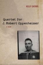 Cherry, Kelly Quartet for J. Robert Oppenheimer