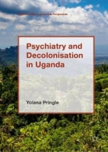 Yolana Pringle Psychiatry and Decolonisation in Uganda