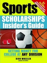 Wheeler, Dion The Sports Scholarships Insider`s Guide