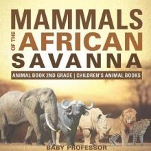 Baby Mammals of the African Savanna - Animal Book 2nd Grade | Children`s Animal Books