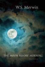 Merwin, W. S. The Moon Before Morning