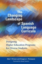 Alan V. Brown,   Gregory L. Thompson The Changing Landscape of Spanish Language Curricula