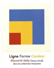De Chassey Eric, Ellsworth Kelly - Line Shape Colour /  Ligne Forme Couleur