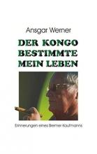Werner, Ansgar Der Kongo bestimmte mein Leben