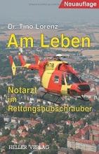 Lorenz, Tino Am Leben - Notarzt im Rettungshubschrauber