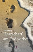 Berg, Anke M. Haarscharf am Tod vorbei