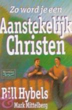 B. Hybels , Zo word je een aanstekelijk christen