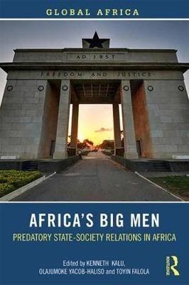Kenneth (University of Texas at Austin, USA) Kalu,   Olajumoke (Babcock University, Nigeria) Yacob-Haliso,   Toyin (University of Texas at Austin, USA) Falola,Africa`s Big Men