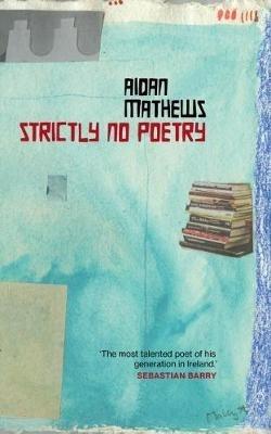 Aidan Mathews,Strictly No Poetry